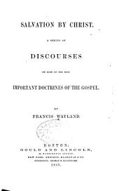 Salvation by Christ: A Series of Discourses on Some of the Most Important Doctrines of the Gospel