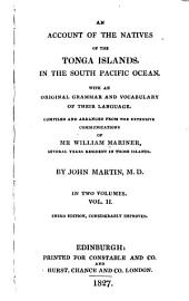 An Account of the Natives of the Tonga Islands, in the South Pacific Ocean: Volume 2