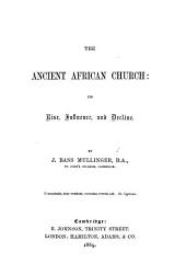 The Ancient African Church: Its Rise, Influence, and Decline