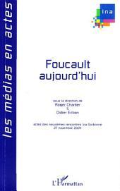 Foucault aujourd'hui: Actes des neuvièmes rencontres Ina-Sorbonne, 27 novembre 2004