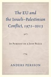 The EU and the Israeli–Palestinian Conflict 1971–2013: In Pursuit of a Just Peace