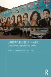 Lifestyle Media in Asia: Consumption, Aspiration and Identity
