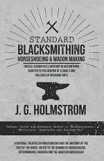Standard Blacksmithing, Horseshoeing and Wagon Making - Twelve Lessons in Elementary Blacksmithing, Adapted to the Demand of Schools and Colleges of Mechanic Arts