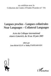 Langues proches - Langues collatérales: Near languages - Collateral languages - Actes du Colloque international réuni à Limerick, du 16 au 18 juin 2005