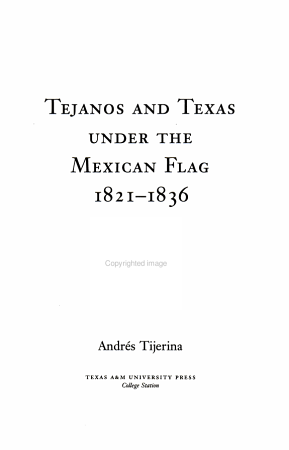 Tejanos and Texas Under the Mexican Flag  1821 1836 PDF