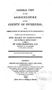 General view of the agriculture of the county of Inverness: with observations on the means of its improvement