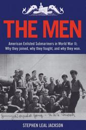 The Men: American Enlisted Submariners in World War II; Why They Joined, why They Fought, and why They Won