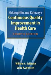 McLaughlin and Kaluzny's Continuous Quality Improvement In Health Care: Edition 4