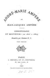 André-Marie Ampère et Jean-Jacques Ampère Correspondance et souvenirs (de 1805 à 1864)