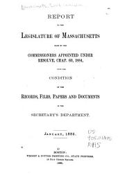 Report to the Legislature of Massachusetts Made by the Commissioners Appointed Under Resolve, Chap. 60, 1884, Upon the Condition of the Records, Files, Papers and Documents in the Secretary's Department: January, 1885