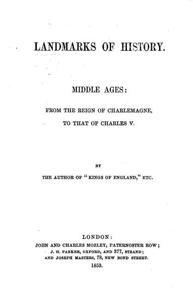 Download Landmarks of History  Middle Ages  from the Reign of Charlemagne to that of Charles V  By the author of    Kings of England     etc   Miss Yonge   Book