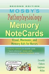 Mosby's Pathophysiology Memory NoteCards - E-Book: Visual, Mnemonic, and Memory Aids for Nurses, Edition 2