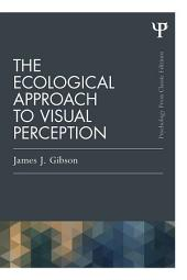 The Ecological Approach to Visual Perception: Classic Edition