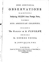Some Additional Observations on the Method of Preserving Seeds from Foreign Parts, for the Benefit of Our American Colonies: With an Account of the Garden at St. Vincent, Under the Care of George Young