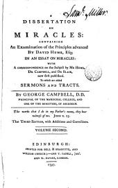 A dissertation on miracles: containing an examination of the principles advanced by David Hume, esq.; in an essay on miracles: with a correspondence on the subject by Mr. Hume, Dr. Campbell, and Dr. Blair, now first published. To which are added sermons and tracts, Volume 2