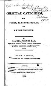 The Chemical Catechism: With Notes, Illustrations, and Experiments
