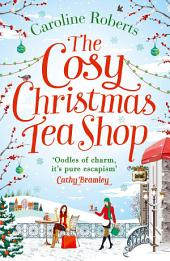 The Cosy Christmas Teashop: Cakes, castles and wedding bells – the perfect Christmas romance for 2016