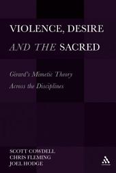Violence, Desire, and the Sacred, Volume 1: Girard's Mimetic Theory Across the Disciplines