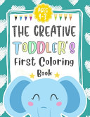 The Creative Toddler's First Coloring Book Ages 1-3