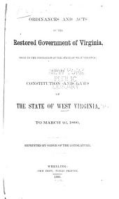 Ordinances and Acts of the Restored Government of Virginia, Prior to the Formation of the State of West Virginia: With the Constitution and Laws of the State of West Virginia, to March 2d, 1866
