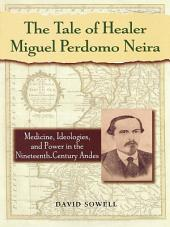 The Tale of Healer Miguel Perdomo Neira: Medicine, Ideologies, and Power in the Nineteenth-Century Andes