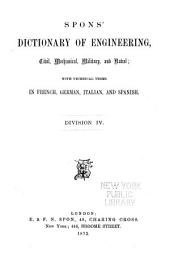 Spons' Dictionary of Engineering, Civil, Mechanical, Military, and Naval: With Technical Terms in French, German, Italian, and Spanish