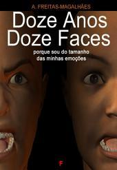 Doze Anos Doze Faces - Porque Sou do Tamanho das Minhas Emoções