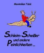 Schleim-Scheisser und andere Peinlichkeiten