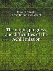 The origin, progress, and difficulties of the Achill mission