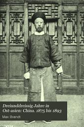 Dreiunddreissig jahre in Ost-Asien: China. 1875 bis 1893