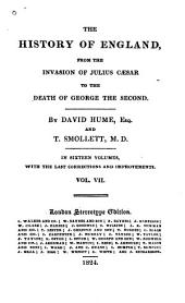 The History of England from the Invasion of Julius Caesar to the Death of George the Second: In Sixteen Volumes, with the Last Corrections and Improvements, Volume 7