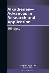 Alkadienes—Advances in Research and Application: 2013 Edition: ScholarlyBrief