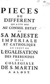 Pieces du different qui a été meu au conseil d'etat de sa Majesté ... au sujet de l'egalisation des prebendes de la collegiale de S. Martin à Alost