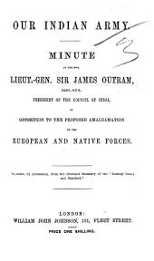 Our Indian Army. Minute of ... Sir J. Outram, in opposition to the proposed amalgamation of the European and Native Forces