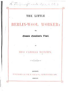The Little Berlin Wool Worker  Or  Cousin Caroline s Visit Book