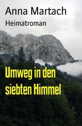 Umweg in den siebten Himmel: Heimatroman