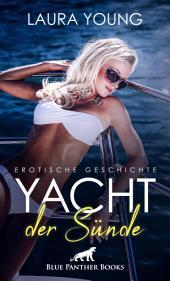 Yacht der Sünde | Erotische Kurzgeschichte: Sex, Leidenschaft, Erotik und Lust