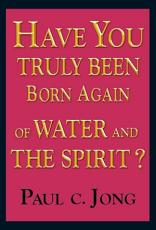 HAVE YOU TRULY BEEN BORN AGAIN OF WATER AND THE SPIRIT  PDF