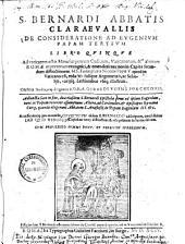 S. Bernardi Abbatis Claraevallis De Consideratione Ad Evgenivm Papam Tertivm: Libri Qvinqve