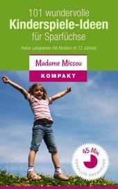101 wundervolle Kinderspiele-Ideen für Sparfüchse - Nie mehr Langeweile mit den Kindern (von 4-12 Jahren)
