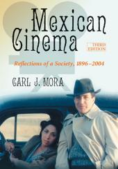 Mexican Cinema: Reflections of a Society, 1896–2004, 3d ed.