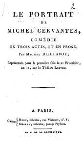 Le portrait de Michel Cervantes: comédie en trois actes, et en prose