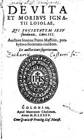 De Vita Et Moribvs Ignatii Loiolae, Qvi Societatem Iesv fundauit: Libri III.