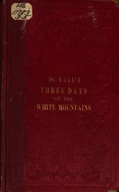 Three Days on the White Mountains: Being the Perilous Adventure of Dr. B.L. Ball on Mount Washington, During October 25, 26, and 27, 1855