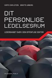 Dit personlige ledelsesrum: Lederskabet især i den offentlige sektor
