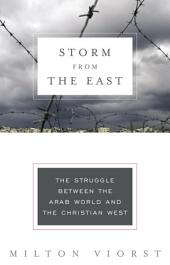 Storm from the East: The Struggle Between the Arab World and the Christian West