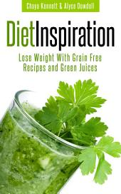Diet Inspiration: Lose Weight With Grain Free Recipes and Green Juices