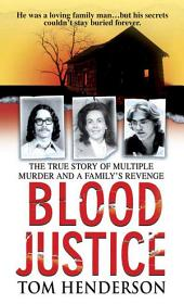 Blood Justice: The True Story of Multiple Murder and a Family's Revenge