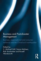 Business and Post-disaster Management: Business, organisational and consumer resilience and the Christchurch earthquakes