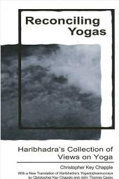 Reconciling Yogas: Haribhadra's Collection of Views on Yoga With a New Translation of Haribhadra's Yogadrstisamuccaya by Christopher Key Chapple and John Thomas Casey